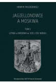 Jagiellonowie a Moskwa tom. 1